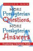 More Presbyterian Questions, More Presbyterian Answers: Exploring Christian Faith