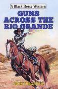 Guns Across The Rio Grande