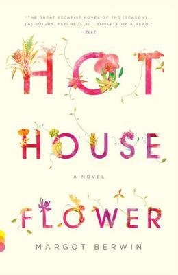 Hothouse Flower and the Nine Plants of Desire: A Novel