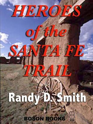 Heroes of the Santa Fe Trail: 1821-1900