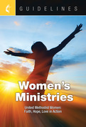 Guidelines Women's Ministries: United Methodist Women Turning Faith, Hope, and Love into Action