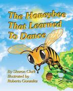 The Honeybee That Learned to Dance: A Children's Nature Picture Book, a Fun Honeybee Story That Kids Will Love;