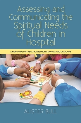 Assessing and Communicating the Spiritual Needs of Children in Hospital: A new guide for healthcare professionals and chaplains