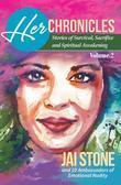 HER Chronicles: Stories of Survival, Sacrifice, and Spiritual Awakening, Volume 2