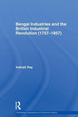 Bengal Industries and the British Industrial Revolution (1757-1857)