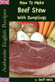 How To Make Beef Stew With Dumplings: Authentic English Recipes Book 3