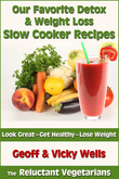 Our Favorite Detox & Weight Loss Slow Cooker Recipes: Look Great - Get Healthy - Lose Weight