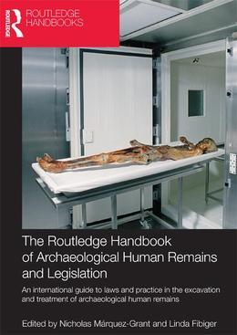 The Routledge Handbook of Archaeological Human Remains and Legislation: An International Guide to Laws and Practice in the Excavation and Treatment of