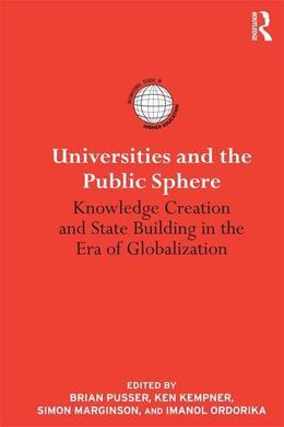 Universities and the Public Sphere: Knowledge Creation and State Building in the Era of Globalization