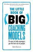 The Little Book of Big Coaching Models: 83 ways to help managers get the best out of people
