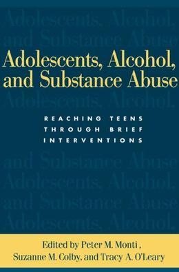 Adolescents, Alcohol, and Substance Abuse: Reaching Teens through Brief Interventions