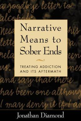 Narrative Means to Sober Ends: Treating Addiction and Its Aftermath