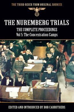 The Nuremberg Trials - The Complete Proceedings Vol 5: The Concentration Camps