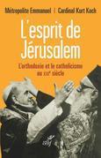 L'Esprit de Jérusalem: L'orthodoxie et le catholicisme au XXIe siècle