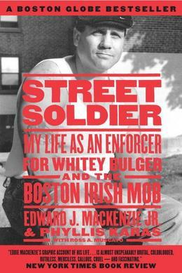 Street Soldier: My Life as an Enforcer for Whitey Bulger and the Boston Irish Mob