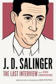 J. D. Salinger: The Last Interview: And Other Conversations