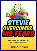 Stevie Overcomes His Fears: and gets to know the Best Super Hero