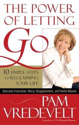 The Power of Letting Go: 10 Simple Steps to Reclaiming Your Life