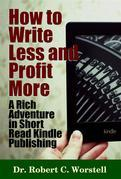 How to Write Less and Profit More - A Rich Adventure In Short Read Kindle Publishing