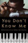 You Don't Know Me: Reflections of My Father, Ray Charles