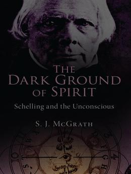 The Dark Ground of Spirit: Schelling and the Unconscious: Schelling and the Unconscious