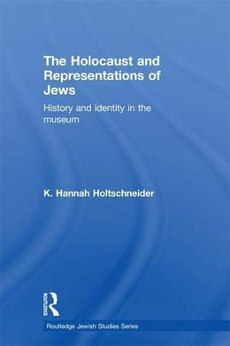 The Holocaust and Representations of Jews: History and Identity in the Museum