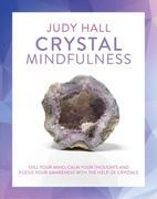 Crystal Mindfulness: Still Your Mind, Calm Your Thoughts and Focus Your Awareness with the Help of Crystals