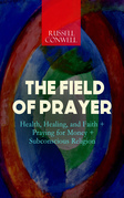 THE FIELD OF PRAYER: Health, Healing, and Faith + Praying for Money + Subconscious Religion