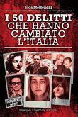 I 50 delitti che hanno cambiato l'Italia
