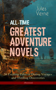 All-Time Greatest Adventure Novels – 38 Exciting Tales of Daring Voyages and Thrilling Discoveries (Illustrated)