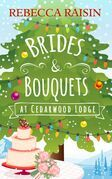 Brides and Bouquets At Cedarwood Lodge: The perfect Christmas romance to curl up with this holiday!