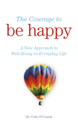 The Courage to Be Happy: A New Approach to Well-Being in Everyday Life