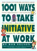 1001 Ways to Take Initiative at Work
