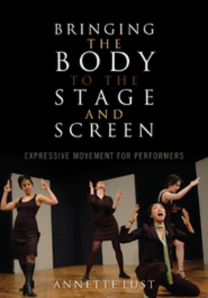 Bringing the Body to the Stage and Screen: Expressive Movement for Performers