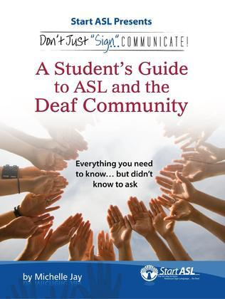 "Don't Just ""Sign.."". Communicate!: A Student's Guide to ASL and the Deaf Community"