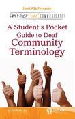 "Don't Just ""Sign.."". Communicate!: A Student's Pocket Guide to Deaf Community Terminology"