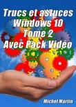 Windows 10 Astuces Tome 2 - Avec Pack Vidéo