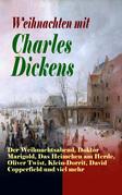Weihnachten mit Charles Dickens: Der Weihnachtsabend, Doktor Marigold, Das Heimchen am Herde, Oliver Twist, Klein-Dorrit, David Copperfield und viel mehr (Vollständige deutsche Ausgabe)