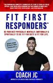FIT FIRST RESPONDERS: BE YOUR BEST PHYSICALLY, MENTALLY, EMOTIONALLY & SPIRITUALLY TO BE FIT FOR DUTY & FIT FOR LIFE.