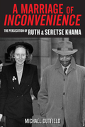 A Marriage of Inconvenience: The Persecution of Ruth and Seretse Khama