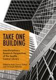 Take One Building : Interdisciplinary Research Perspectives of the Seattle Central Library