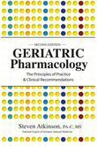 Geriatric Pharmacology: The Principles of Practice & Clinical Recommendation, Second Edition