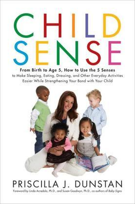 Child Sense: From Birth to Age 5, How to Use the 5 Senses to Make Sleeping, Eating, Dressing, and Other Everyday Activities Easier While Strengthening