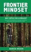 Frontier  Mindset: Why Settle for Average?  Discover the discipline of change leadership and create the future that you want.