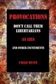 Provocations: Don't Call Them Libertarians, AA Lies, and Other Incitements