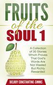 Fruits of the Soul 1: A Collection of 30 Stories Which Proves That God's Words Are Not Wasted But Richly Rewarded