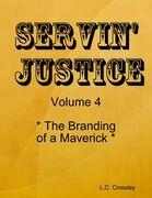 Servin' Justice - Volume 4 - The Branding of a Maverick