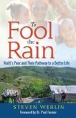 To Fool the Rain: Haiti's Poor and their Pathway to a Better Life