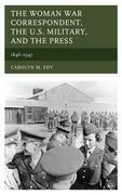 The Woman War Correspondent, the U.S. Military, and the Press: 1846-1947