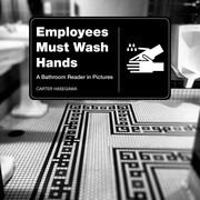 Employees Must Wash Hands: A Bathroom Reader in Pictures
